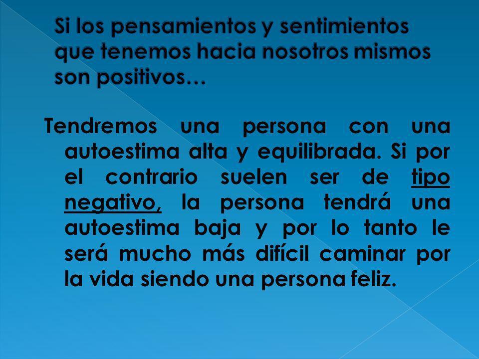 Si los pensamientos y sentimientos que tenemos hacia nosotros mismos son positivos…