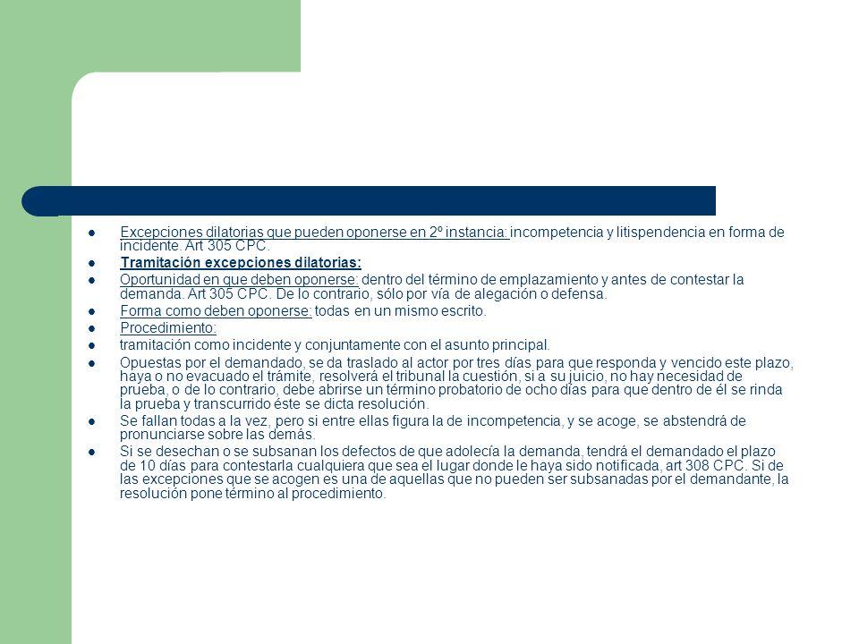 Excepciones dilatorias que pueden oponerse en 2º instancia: incompetencia y litispendencia en forma de incidente. Art 305 CPC.