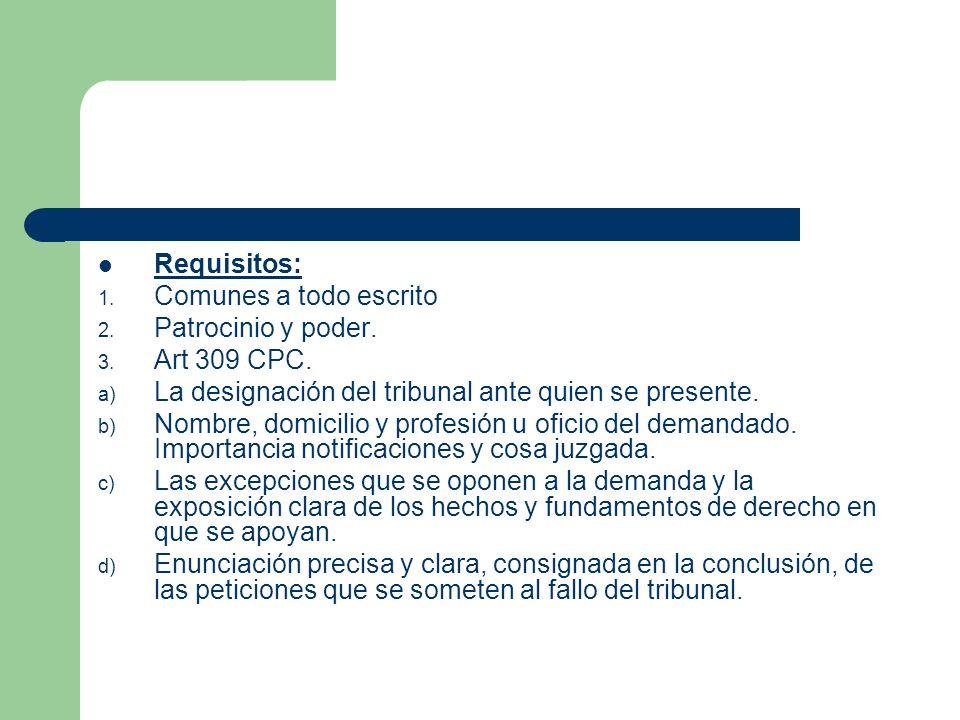 Requisitos: Comunes a todo escrito. Patrocinio y poder. Art 309 CPC. La designación del tribunal ante quien se presente.