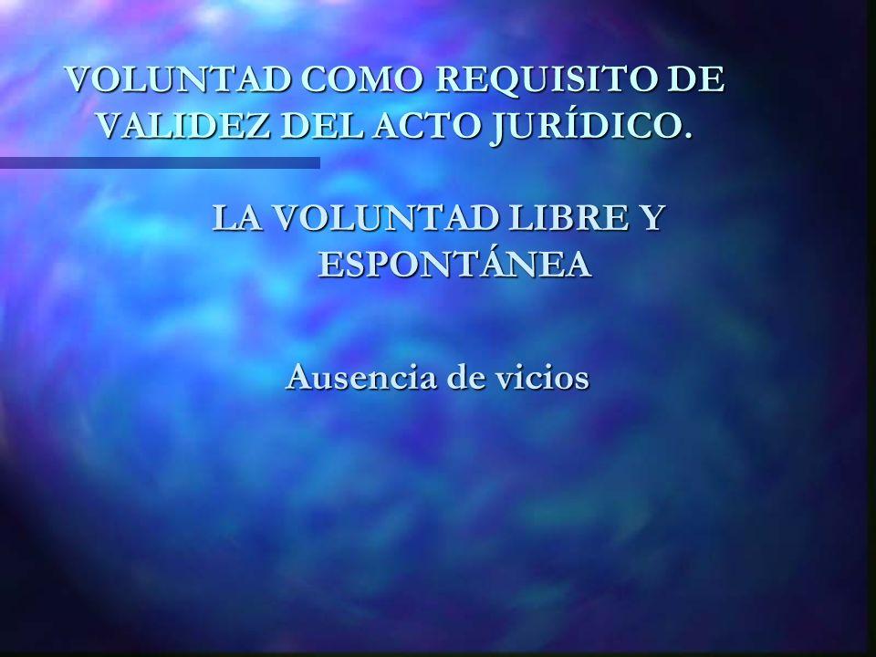 VOLUNTAD COMO REQUISITO DE VALIDEZ DEL ACTO JURÍDICO.