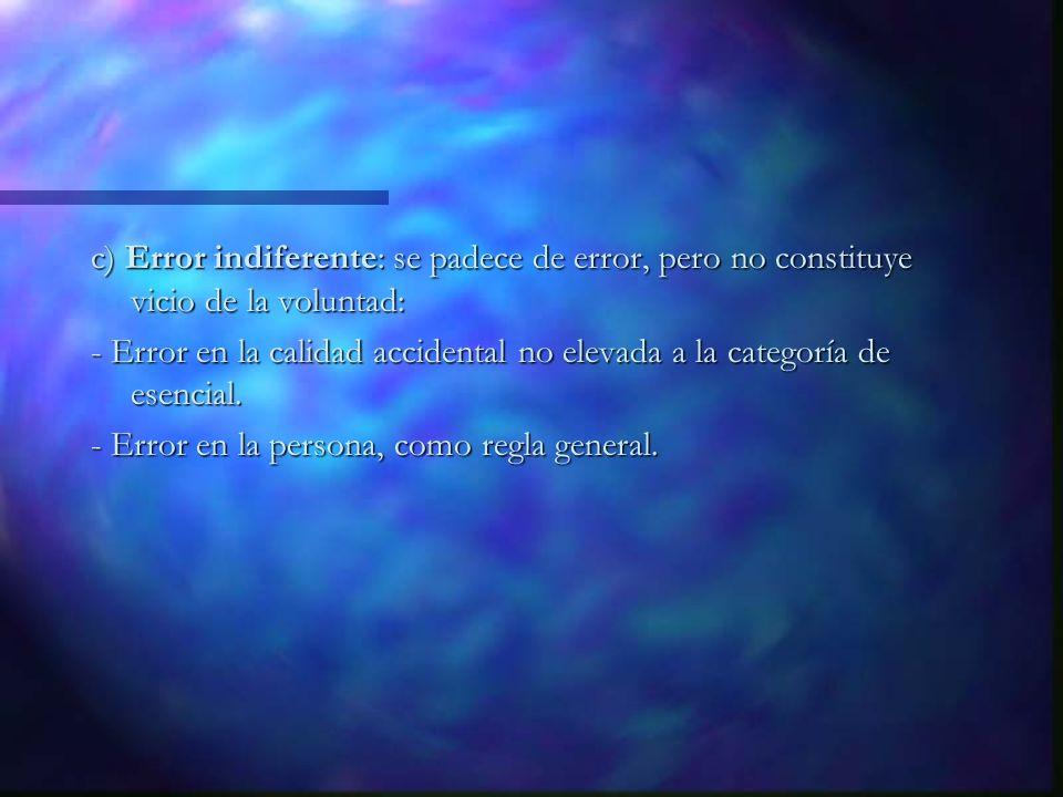 c) Error indiferente: se padece de error, pero no constituye vicio de la voluntad: