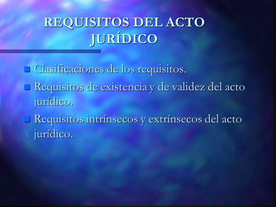 REQUISITOS DEL ACTO JURÍDICO