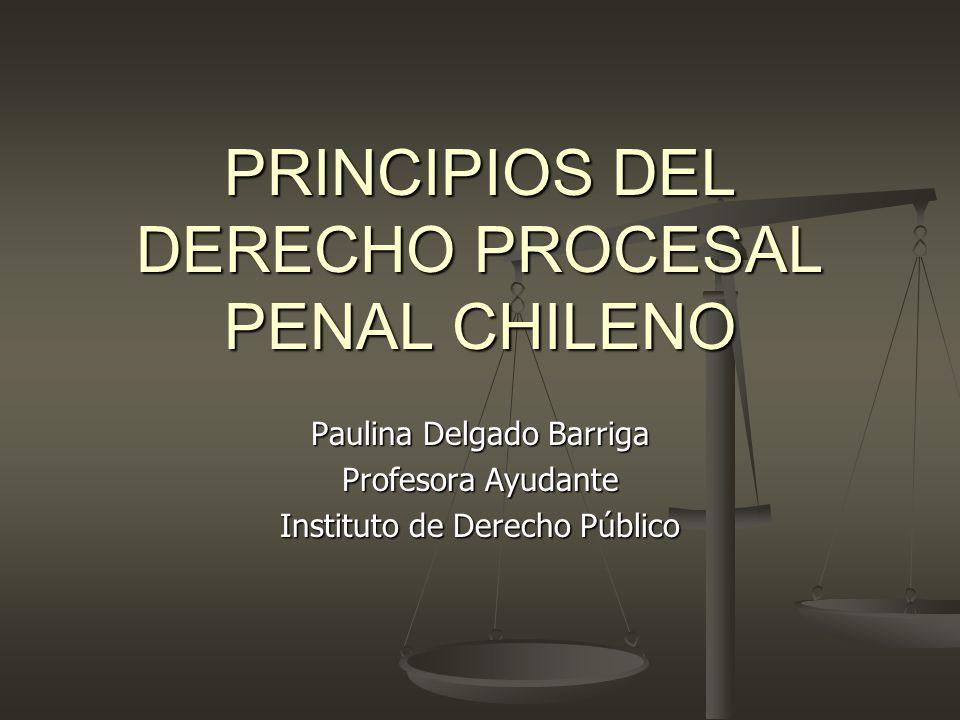 PRINCIPIOS DEL DERECHO PROCESAL PENAL CHILENO