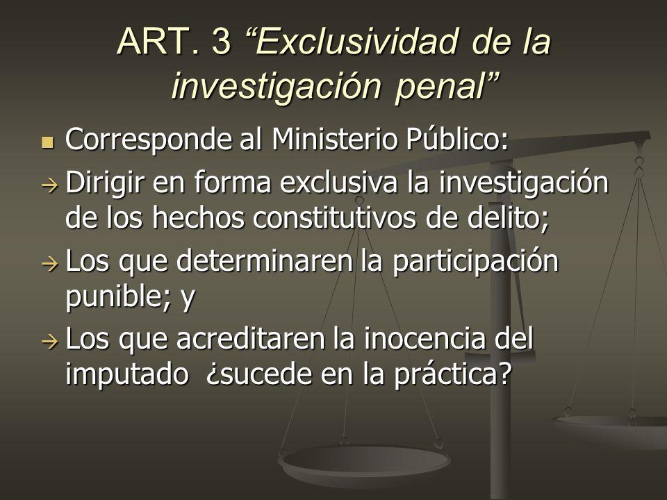 ART. 3 Exclusividad de la investigación penal