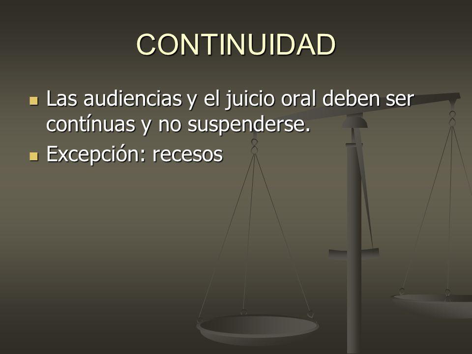 CONTINUIDADLas audiencias y el juicio oral deben ser contínuas y no suspenderse.