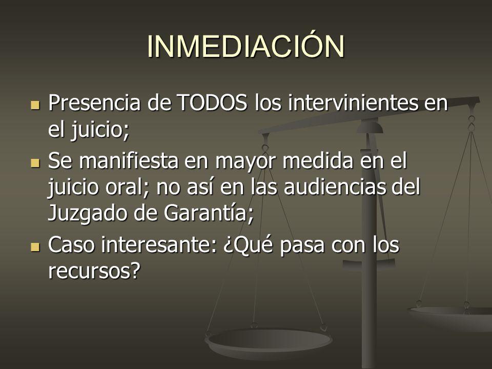 INMEDIACIÓN Presencia de TODOS los intervinientes en el juicio;