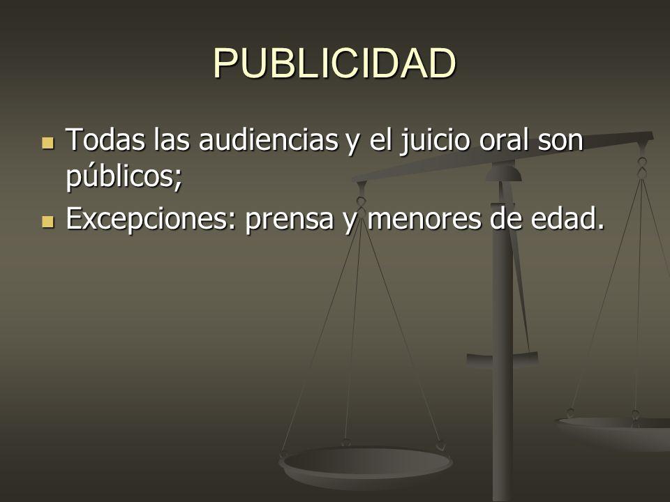 PUBLICIDAD Todas las audiencias y el juicio oral son públicos;