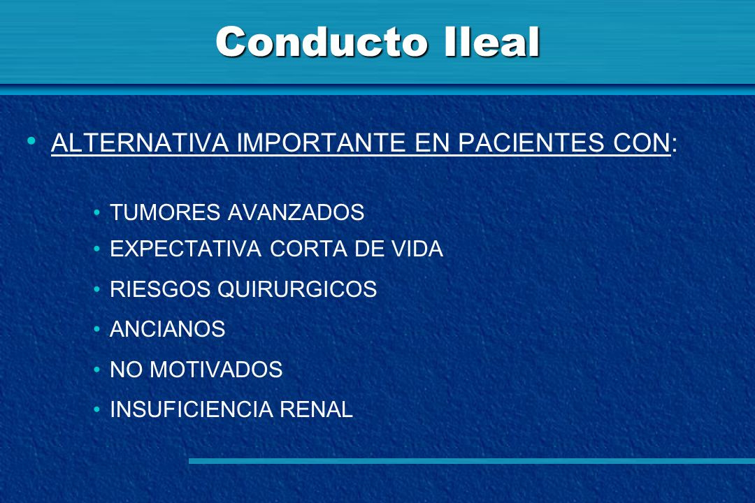 Conducto Ileal ALTERNATIVA IMPORTANTE EN PACIENTES CON: