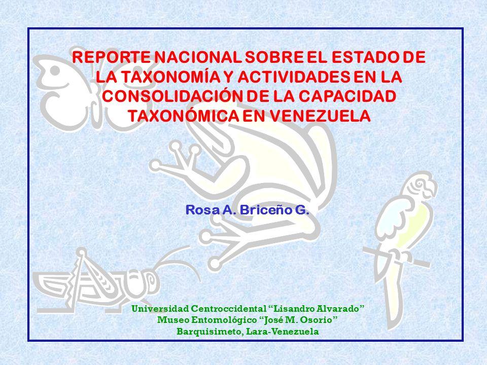 REPORTE NACIONAL SOBRE EL ESTADO DE LA TAXONOMÍA Y ACTIVIDADES EN LA CONSOLIDACIÓN DE LA CAPACIDAD TAXONÓMICA EN VENEZUELA
