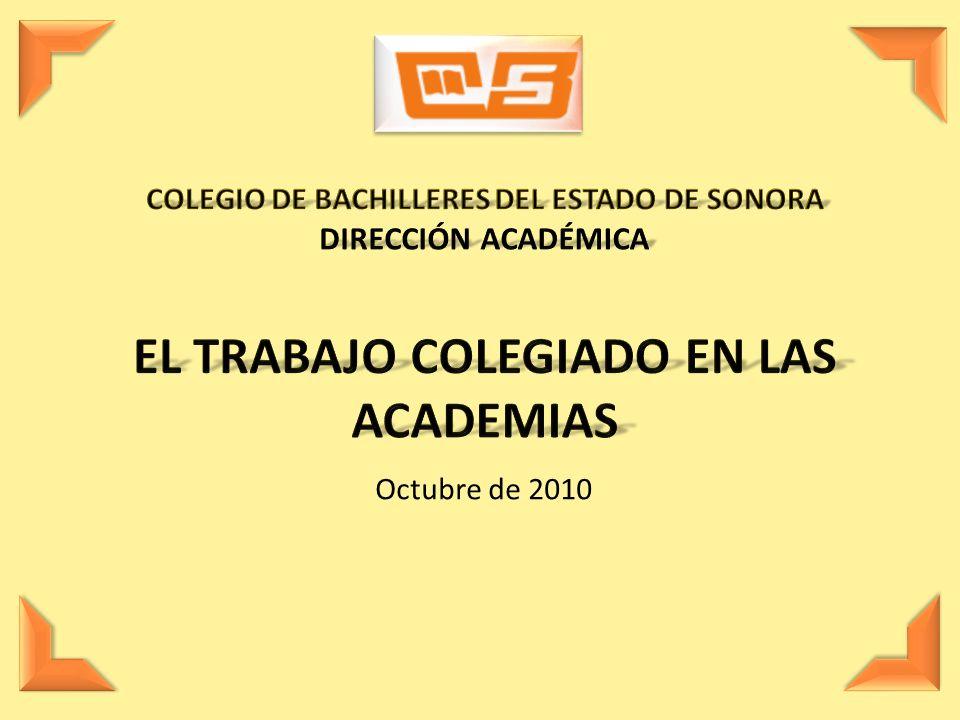 COLEGIO DE BACHILLERES DEL ESTADO DE SONORA DIRECCIÓN ACADÉMICA EL TRABAJO COLEGIADO EN LAS ACADEMIAS