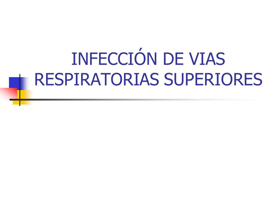 INFECCIÓN DE VIAS RESPIRATORIAS SUPERIORES