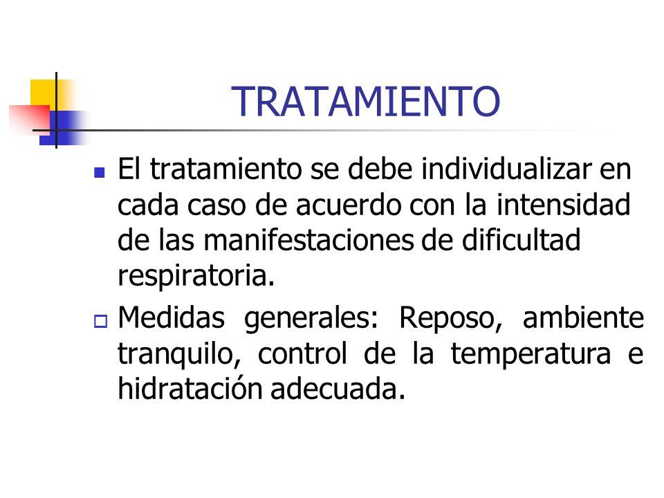 TRATAMIENTOEl tratamiento se debe individualizar en cada caso de acuerdo con la intensidad de las manifestaciones de dificultad respiratoria.