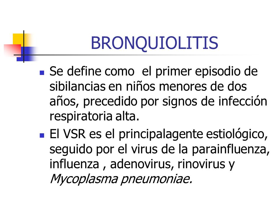 BRONQUIOLITIS Se define como el primer episodio de sibilancias en niños menores de dos años, precedido por signos de infección respiratoria alta.
