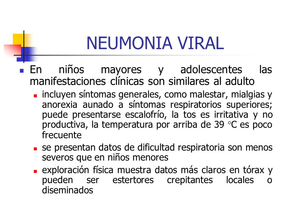 NEUMONIA VIRALEn niños mayores y adolescentes las manifestaciones clínicas son similares al adulto.