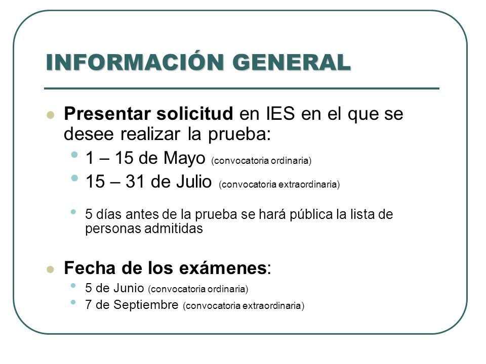INFORMACIÓN GENERAL Presentar solicitud en IES en el que se desee realizar la prueba: 1 – 15 de Mayo (convocatoria ordinaria)
