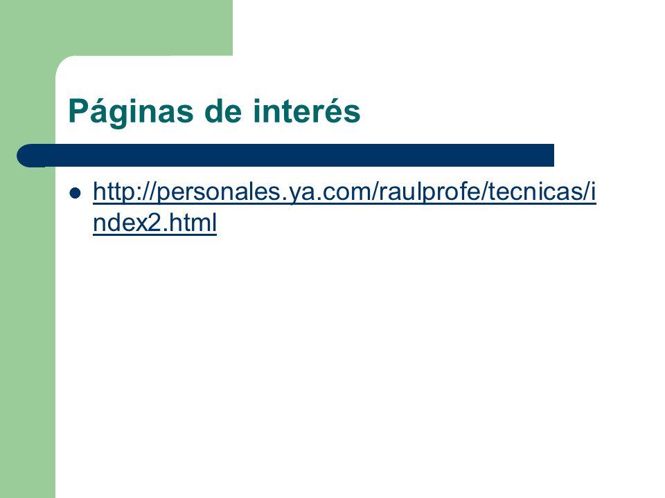 Páginas de interés http://personales.ya.com/raulprofe/tecnicas/index2.html