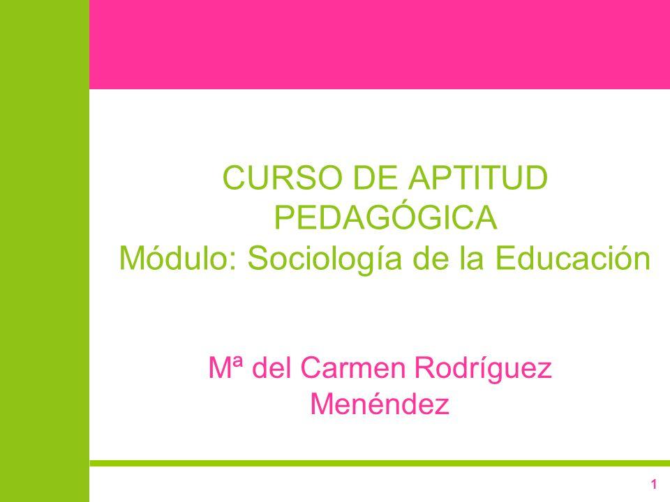CURSO DE APTITUD PEDAGÓGICA Módulo: Sociología de la Educación