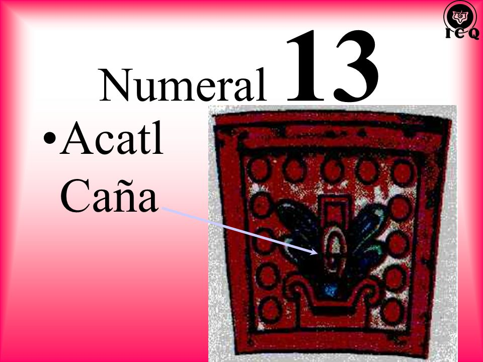 Numeral 13 Acatl Caña