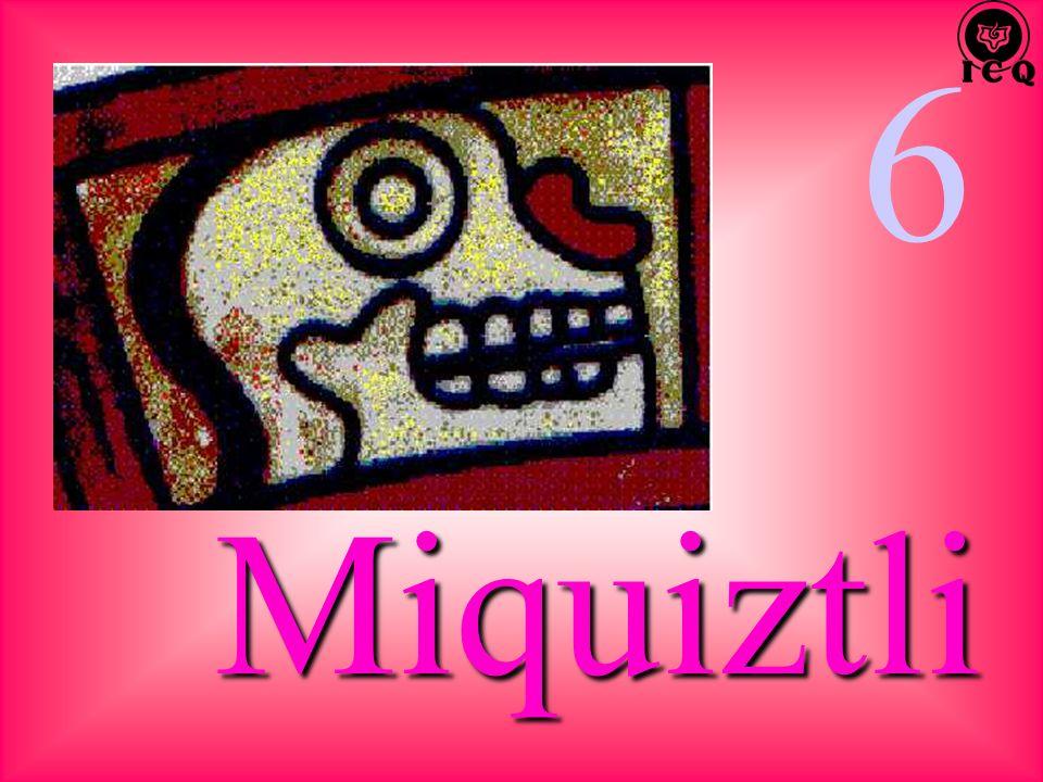 6 Miquiztli
