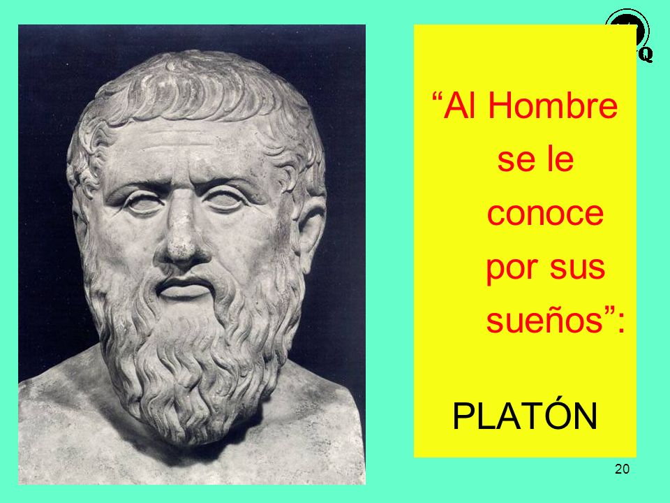 Al Hombre se le conoce por sus sueños : PLATÓN