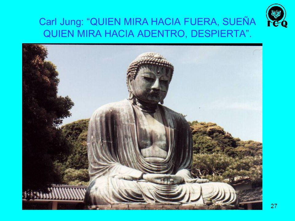 Carl Jung: QUIEN MIRA HACIA FUERA, SUEÑA QUIEN MIRA HACIA ADENTRO, DESPIERTA .