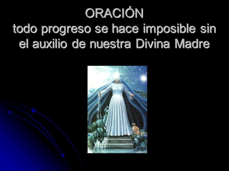 ORACIÓN todo progreso se hace imposible sin el auxilio de nuestra Divina Madre