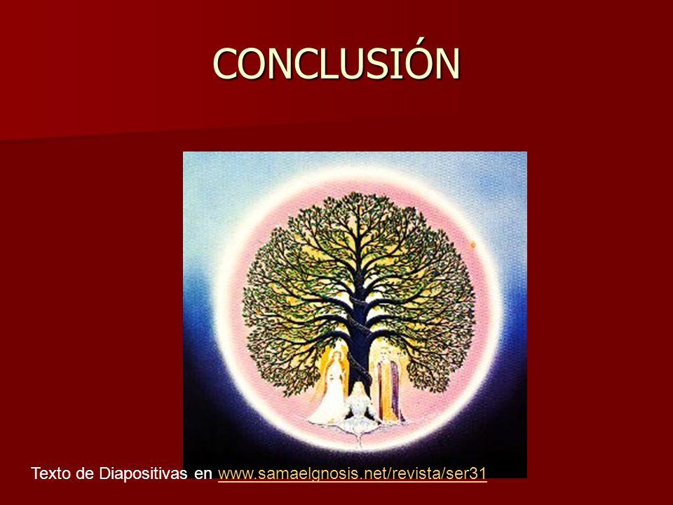 CONCLUSIÓN Texto de Diapositivas en www.samaelgnosis.net/revista/ser31