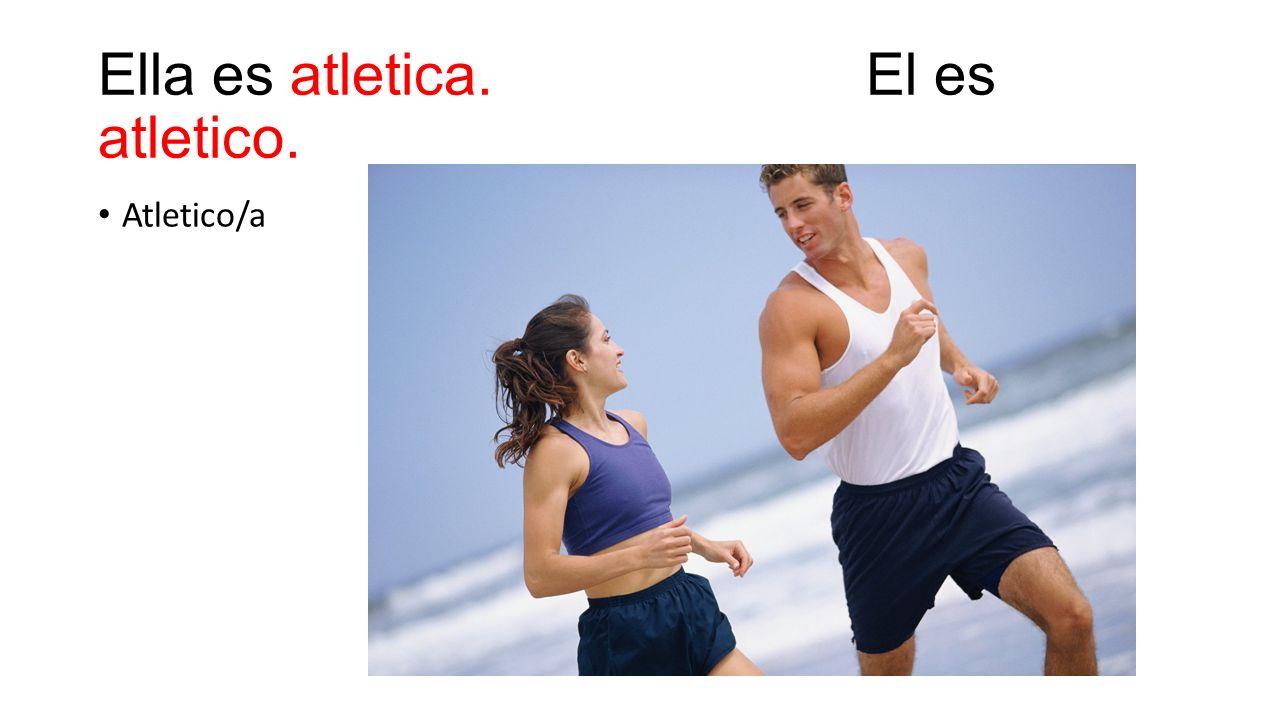 Ella es atletica. El es atletico.