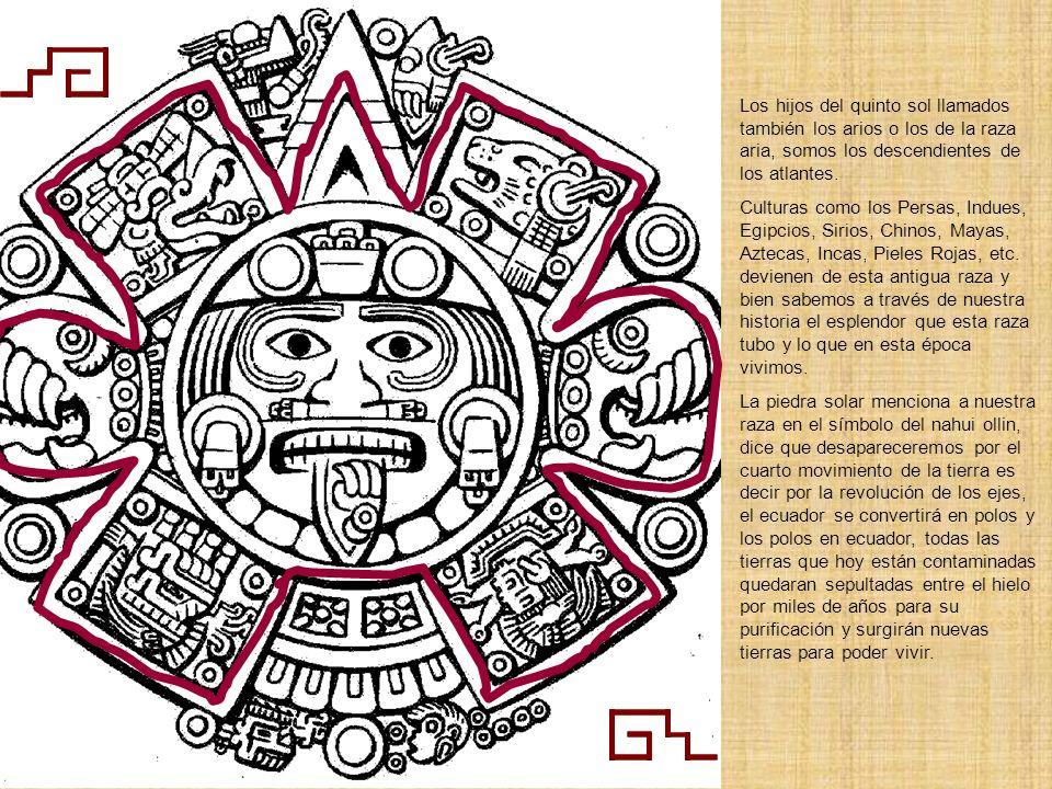 Los hijos del quinto sol llamados también los arios o los de la raza aria, somos los descendientes de los atlantes.