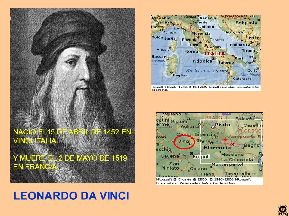 LEONARDO DA VINCI NACIO EL15 DE ABRIL DE 1452 EN VINCI ITALIA.