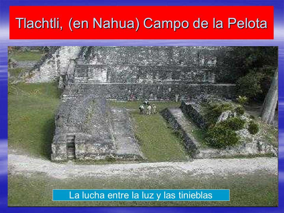 Tlachtli, (en Nahua) Campo de la Pelota