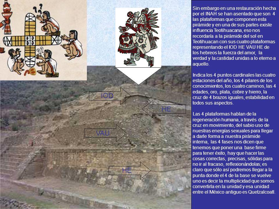 Sin embargo en una restauración hecha por el INAH se han asentado que son 4 las plataformas que componen esta pirámide y en una de sus partes existe influencia Teotihuacana, eso nos recordaría a la pirámide del sol en Teotihuacan con sus cuatro plataformas representando el IOD HE VAU HE de los hebreos la fuerza del amor, la verdad y la castidad unidas a lo eterno a aquello.
