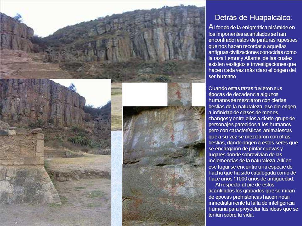 Detrás de Huapalcalco.