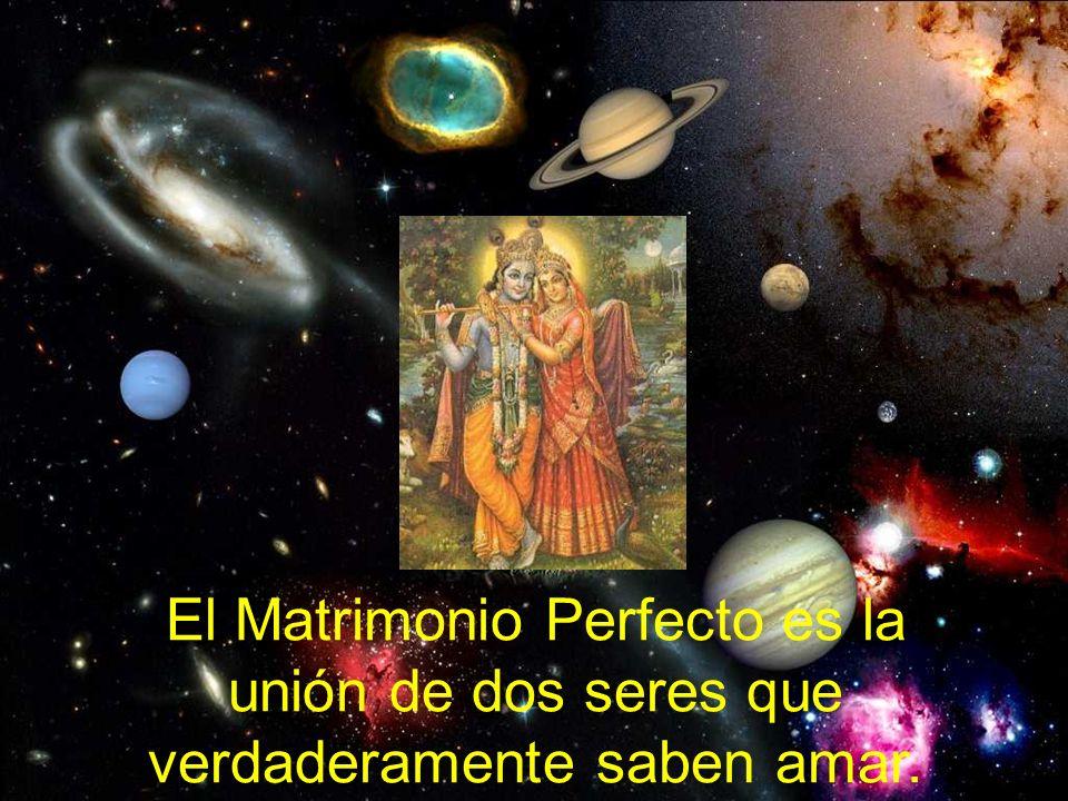 El Matrimonio Perfecto es la unión de dos seres que verdaderamente saben amar.