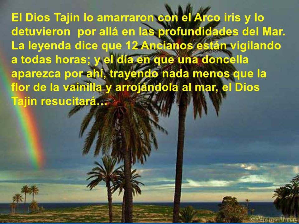 El Dios Tajin lo amarraron con el Arco iris y lo detuvieron por allá en las profundidades del Mar.