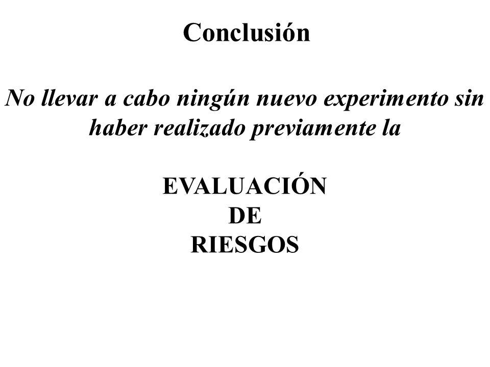 Conclusión No llevar a cabo ningún nuevo experimento sin haber realizado previamente la. EVALUACIÓN.