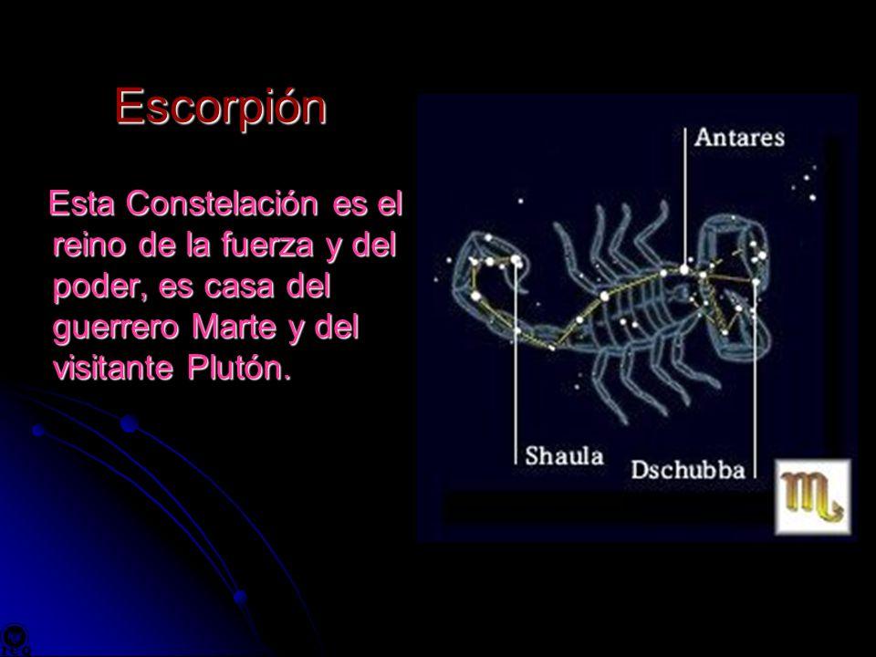 Escorpión Esta Constelación es el reino de la fuerza y del poder, es casa del guerrero Marte y del visitante Plutón.