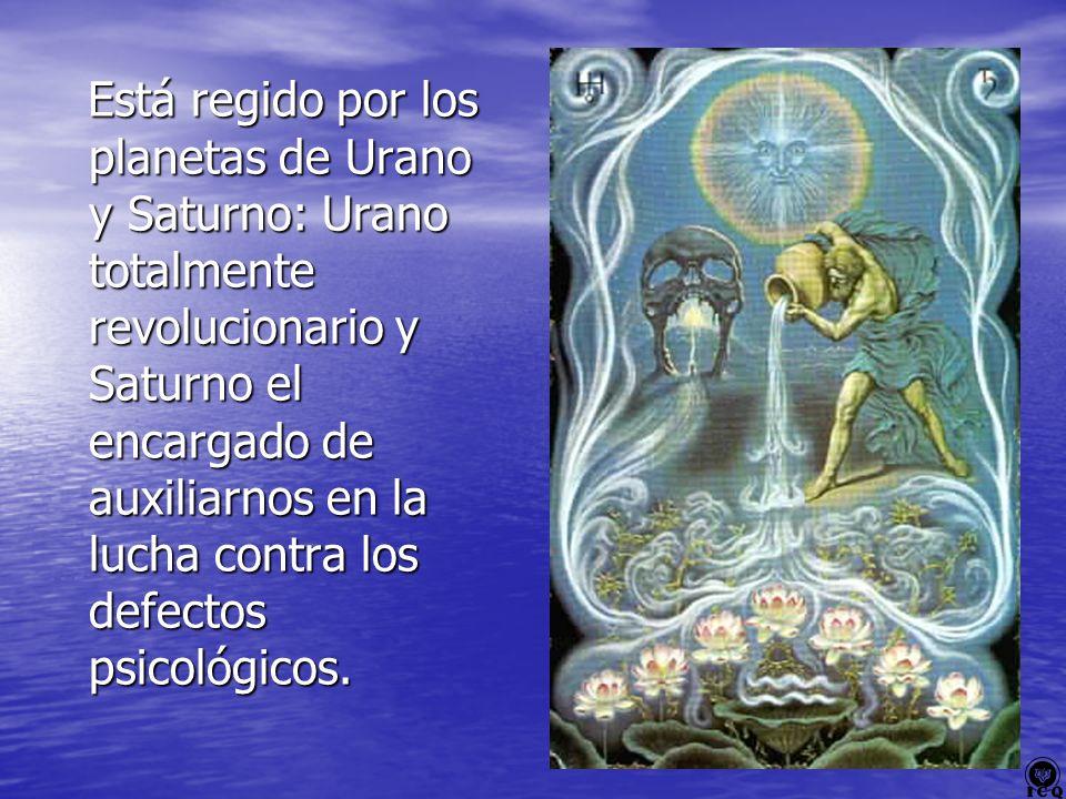 Está regido por los planetas de Urano y Saturno: Urano totalmente revolucionario y Saturno el encargado de auxiliarnos en la lucha contra los defectos psicológicos.
