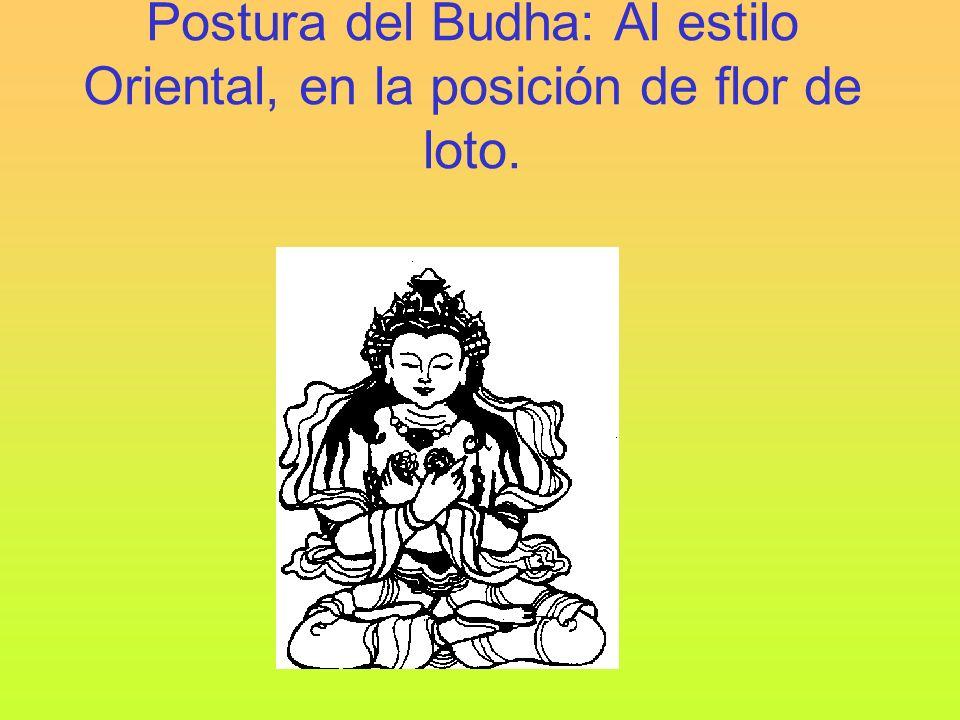 Postura del Budha: Al estilo Oriental, en la posición de flor de loto.