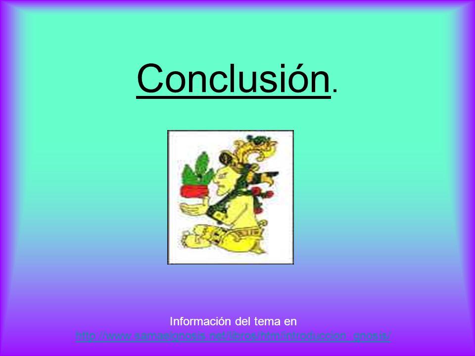 Conclusión. Información del tema en http://www.samaelgnosis.net/libros/htm/introduccion_gnosis/