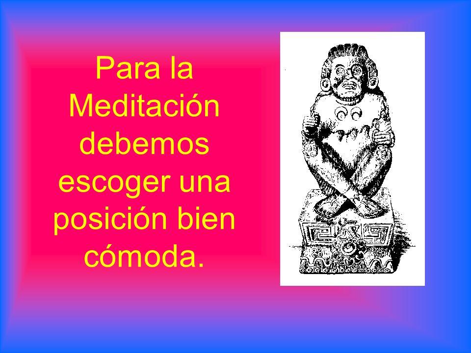 Para la Meditación debemos escoger una posición bien cómoda.