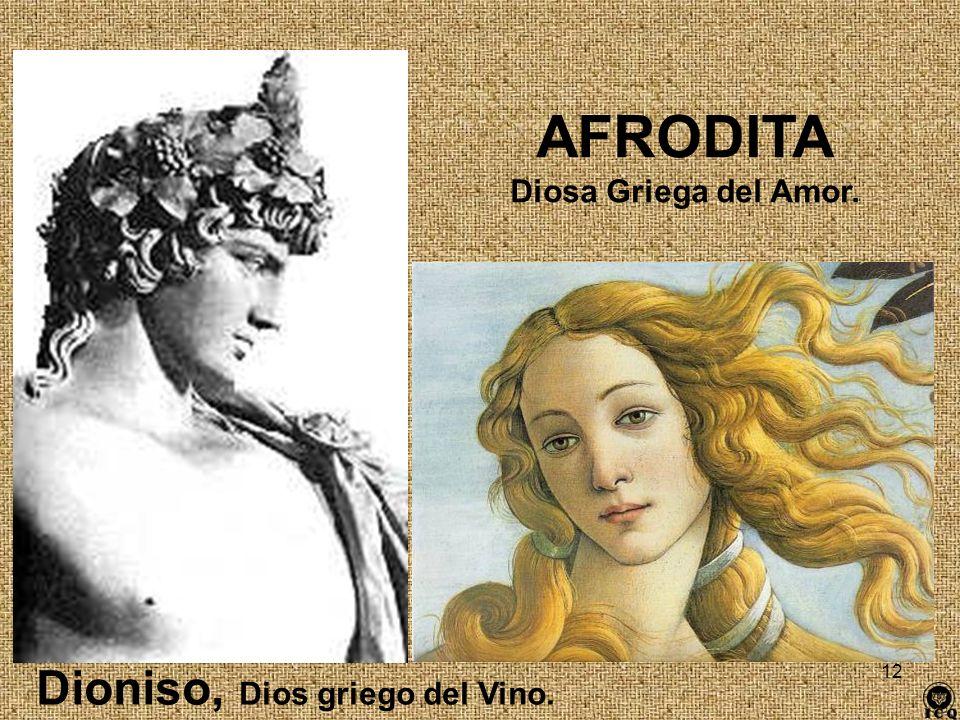 AFRODITA Diosa Griega del Amor. Dioniso, Dios griego del Vino.