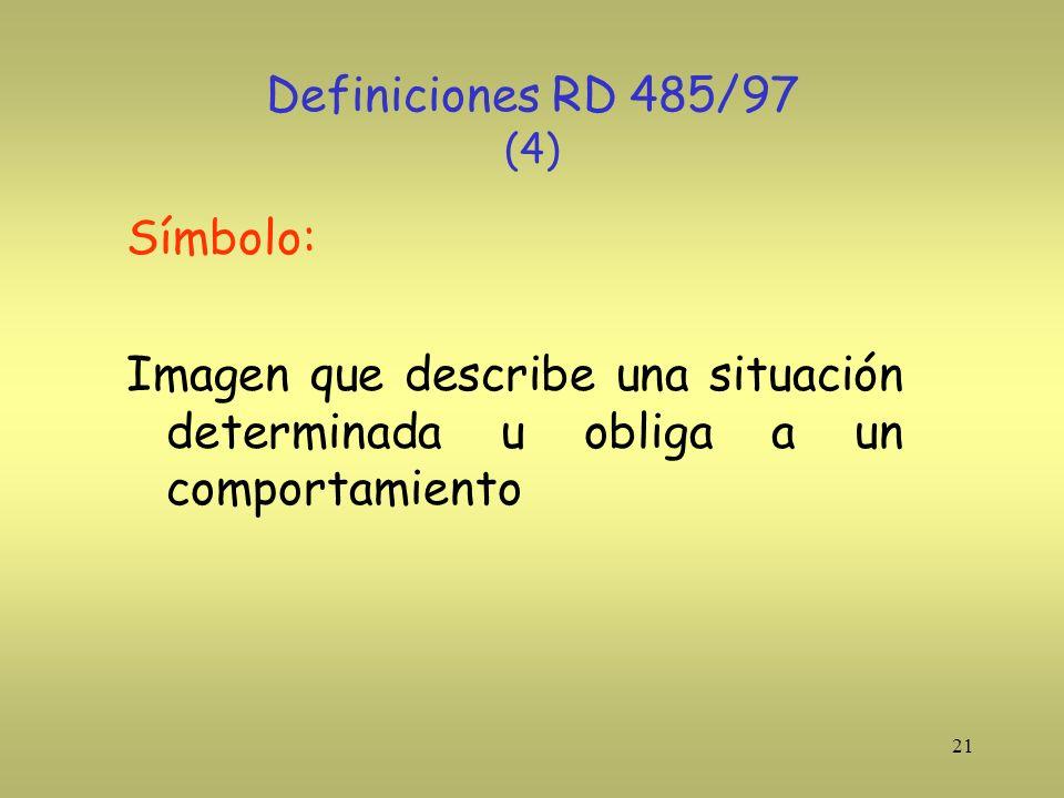 Definiciones RD 485/97 (4) Símbolo: Imagen que describe una situación determinada u obliga a un comportamiento.