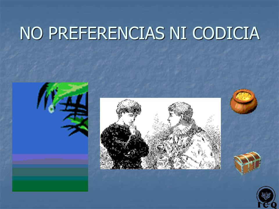 NO PREFERENCIAS NI CODICIA