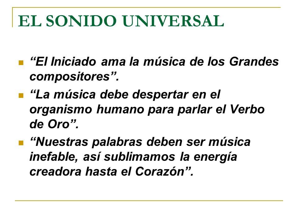 EL SONIDO UNIVERSAL El Iniciado ama la música de los Grandes compositores .