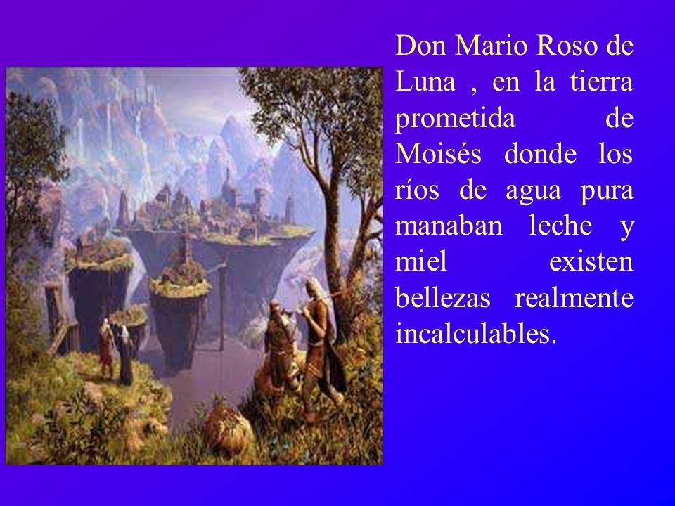 Don Mario Roso de Luna , en la tierra prometida de Moisés donde los ríos de agua pura manaban leche y miel existen bellezas realmente incalculables.