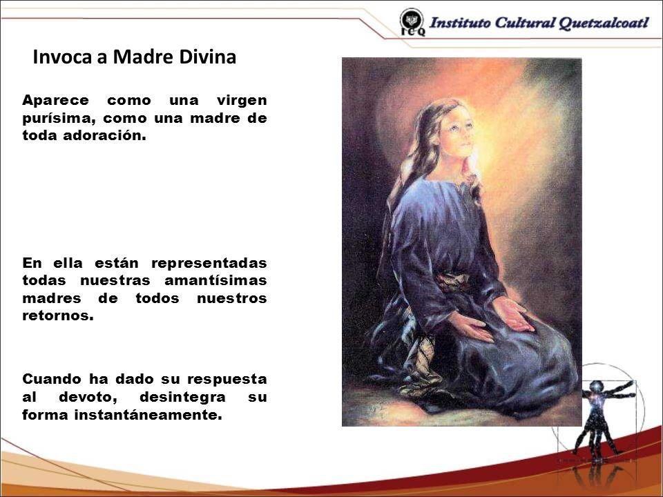 Invoca a Madre DivinaAparece como una virgen purísima, como una madre de toda adoración.