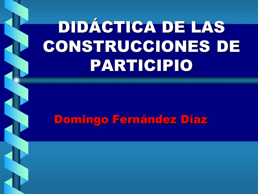 DIDÁCTICA DE LAS CONSTRUCCIONES DE PARTICIPIO