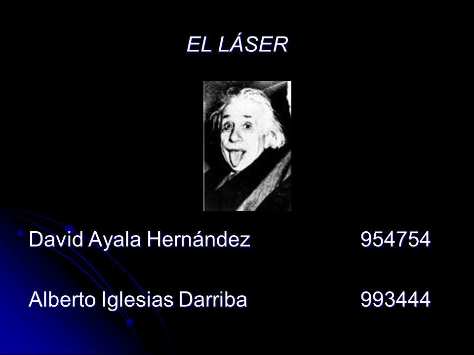 EL LÁSER David Ayala Hernández 954754 Alberto Iglesias Darriba 993444
