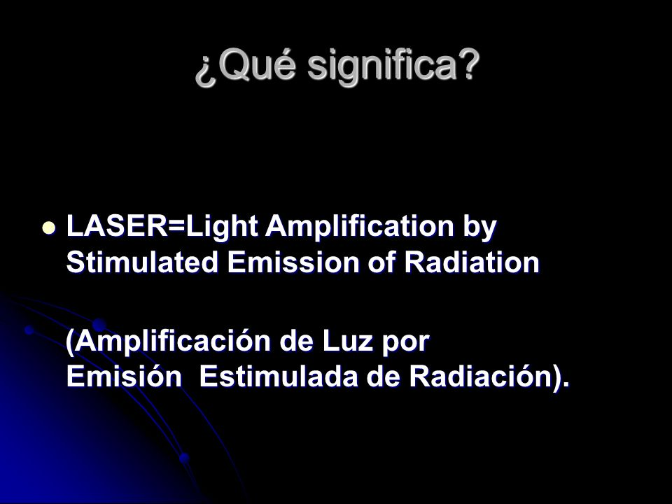 ¿Qué significa LASER=Light Amplification by Stimulated Emission of Radiation